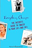 Book Cover Everything Changes: The Insider's Guide to Cancer in Your 20's and 30's