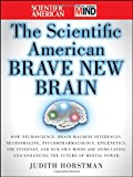 Book Cover The Scientific American Brave New Brain: How Neuroscience, Brain-Machine Interfaces, Neuroimaging, Psychopharmacology, Epigenetics, the Internet, and ... and Enhancing the Future of Mental Power