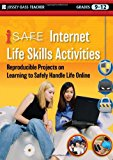 Book Cover i-SAFE Internet Life Skills Activities: Reproducible Projects on Learning to Safely Handle Life Online, Grades 9-12
