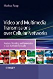 Book Cover Video and Multimedia Transmissions over Cellular Networks: Analysis, Modelling and Optimization in Live 3G Mobile Networks