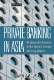 Book Cover Private Banking in Asia: Strategies For Success in the Worlds Fastest Growing Markets (Wiley Finance)