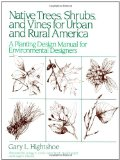 Book Cover Native Trees Shrubs, and Vines for Urban and Rural America: A Planting Design Manual for Environmental Designers