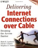 Book Cover Breaking the Access Barrier: Delivering Internet Connections over Cable
