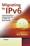 Book Cover Migrating to IPv6: A Practical Guide to Implementing IPv6 in Mobile and Fixed Networks
