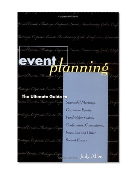 Book Cover Event Planning : The Ultimate Guide to Successful Meetings, Corporate Events, Fundraising Galas, Conferences, Conventions, Incentives and Other Special Events