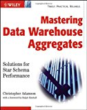 Book Cover Mastering Data Warehouse Aggregates: Solutions for Star Schema Performance