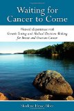 Book Cover Waiting for Cancer to Come: Women's Experiences with Genetic Testing and Medical Decision Making for Breast and Ovarian Cancer