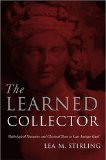 Book Cover The Learned Collector: Mythological Statuettes and Classical Taste in Late Antique Gaul