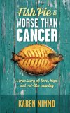 Book Cover Fish Pie is Worse Than Cancer: A true story of love, hope and rat-like cunning