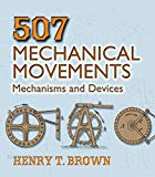 Book Cover 507 Mechanical Movements: Mechanisms and Devices (Dover Science Books)
