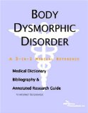 Book Cover Body Dysmorphic Disorder - A Medical Dictionary, Bibliography, and Annotated Research Guide to Internet References