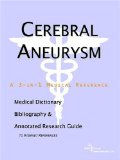 Book Cover Cerebral Aneurysm - A Medical Dictionary, Bibliography, and Annotated Research Guide to Internet References