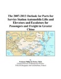 Book Cover The 2007-2012 Outlook for Parts for Service Station Automobile Lifts and Elevators and Escalators for Passengers and Freight in Greater China