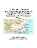 Book Cover The 2007-2012 Outlook for Automobile and Light Truck Mobile Equipment Trailers of 26,000 Pounds or Less GVW in Greater China