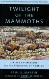 Book Cover Twilight of the Mammoths:: Ice Age Extinctions and the Rewilding of America (Organisms and Environments)