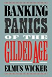 Book Cover Banking Panics of the Gilded Age (Studies in Macroeconomic History)