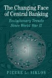 Book Cover The Changing Face of Central Banking: Evolutionary Trends since World War II (Studies in Macroeconomic History)