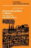 Book Cover Unions and Politics in Mexico: The Case of the Automobile Industry (Cambridge Latin American Studies)