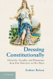 Book Cover Dressing Constitutionally: Hierarchy, Sexuality, and Democracy from Our Hairstyles to Our Shoes