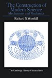Book Cover The Construction of Modern Science: Mechanisms and Mechanics (Cambridge Studies in the History of Science)