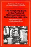Book Cover The History of the Hongkong and Shanghai Banking Corporation: Volume 4, The Hongkong Bank in the Period of Development and Nationalism, 1941-1984: ... (History of Hong Kong and Shanghai) (v. 4)