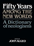 Book Cover Fifty Years among the New Words: A Dictionary of Neologisms 1941-1991