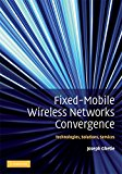 Book Cover Fixed-Mobile Wireless Networks Convergence: Technologies, Solutions, Services
