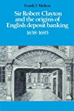 Book Cover Sir Robert Clayton and the Origins of English Deposit Banking 1658-1685