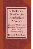 Book Cover A History of Banking in Antebellum America: Financial Markets and Economic Development in an Era of Nation-Building (Studies in Macroeconomic History)