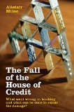 Book Cover The Fall of the House of Credit: What Went Wrong in Banking and What Can Be Done to Repair the Damage?