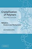 Book Cover Crystallization of Polymers, Vol. 2: Kinetics and Mechanisms, 2nd Edition
