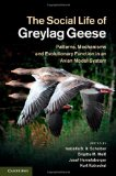 Book Cover The Social Life of Greylag Geese: Patterns, Mechanisms and Evolutionary Function in an Avian Model System