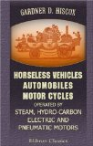 Book Cover Horseless Vehicles; Automobiles, Motor Cycles Operated by Steam, Hydro-carbon, Electric and Pneumatic Motors: A Practical Treatise on the Development, ... Build an Electric Cab, with Detail Drawings