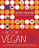 Book Cover The Book of Veganish: The Ultimate Guide to Easing into a Plant-Based, Cruelty-Free, Awesomely Delicious Way to Eat, with 70 Easy Recipes Anyone can Make