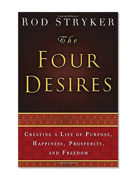 Book Cover The Four Desires: Creating a Life of Purpose, Happiness, Prosperity, and Freedom