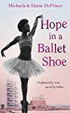Book Cover Hope in a Ballet Shoe: Orphaned by War, Saved by Ballet: An Extraordinary True Story