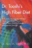 Book Cover Dr. Tooshi's High Fiber Diet: A Revolutionary Diet that will Help You to Lose Weight, Prevent Cancer, Heart Disease, Diabetes, and Digestive Disorders