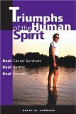 Book Cover Triumphs of the Human Spirit: Real Cancer Survivors, Real Battles, Real Victories