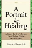 Book Cover A Portrait for Healing: A Cancer Survivor's Journey Using Holistic Healing to Cure Himself
