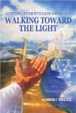 Book Cover Walking Toward the Light: Accepting Cancer with Faith and Resolve