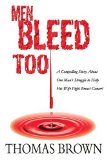 Book Cover Men Bleed Too: A Compelling Story About One Man's Struggle to Help His Wife Fight Breast Cancer!