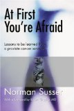 Book Cover At First You're Afraid: Lessons to be learned from a prostate cancer survivor