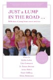 Book Cover JUST a LUMP IN THE ROAD ...: Reflections of young breast cancer survivors