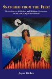 Book Cover SNATCHED FROM THE FIRE!: Breast Cancer, Addiction, and Religious Oppression on the Path to Spiritual Freedom