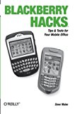 Book Cover Blackberry Hacks: Tips & Tools for Your Mobile Office