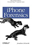 Book Cover iPhone Forensics: Recovering Evidence, Personal Data, and Corporate Assets