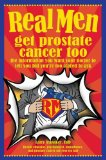 Book Cover Real Men Get Prostate Cancer Too: The Information You Want Your Doctor To Tell You But You're Too Scared To Ask