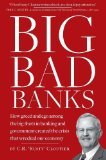 Book Cover BIG BAD BANKS - How greed and ego among the big shots in banking and government created the crisis that wrecked our economy