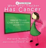 Book Cover When Your Teacher Has Cancer: Helping Children Cope in the Classroom and Beyond