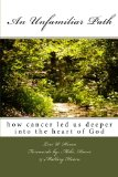 Book Cover An Unfamiliar Path: how cancer led us deeper into the heart of God